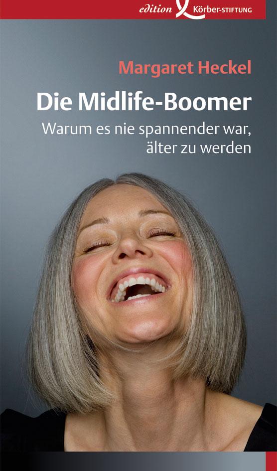 Margaret Heckel: Die Midlife-Boomer - Warum es nie spannender war, älter zu werden