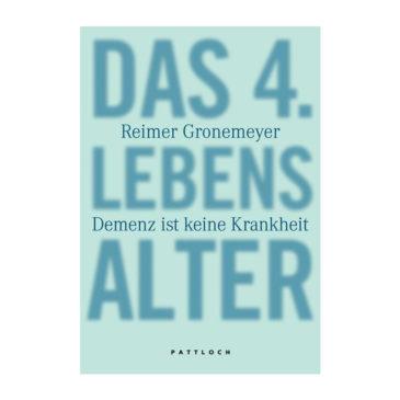 Reimer Gronemeyer: Das 4. Lebensalter – Demenz ist keine Krankheit