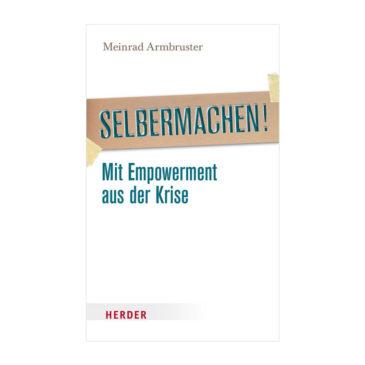 Meinrad Armbruster: Selbermachen! Mit Empowerment aus der Krise